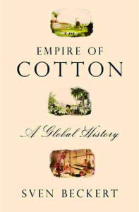 Prof. Sven Beckert's Empire of Cotton: A Global History is a wide-reaching examination of the crop and slavery.